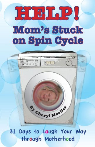 Help! Mom's Stuck on Spin Cycle by Cheryl Moeller